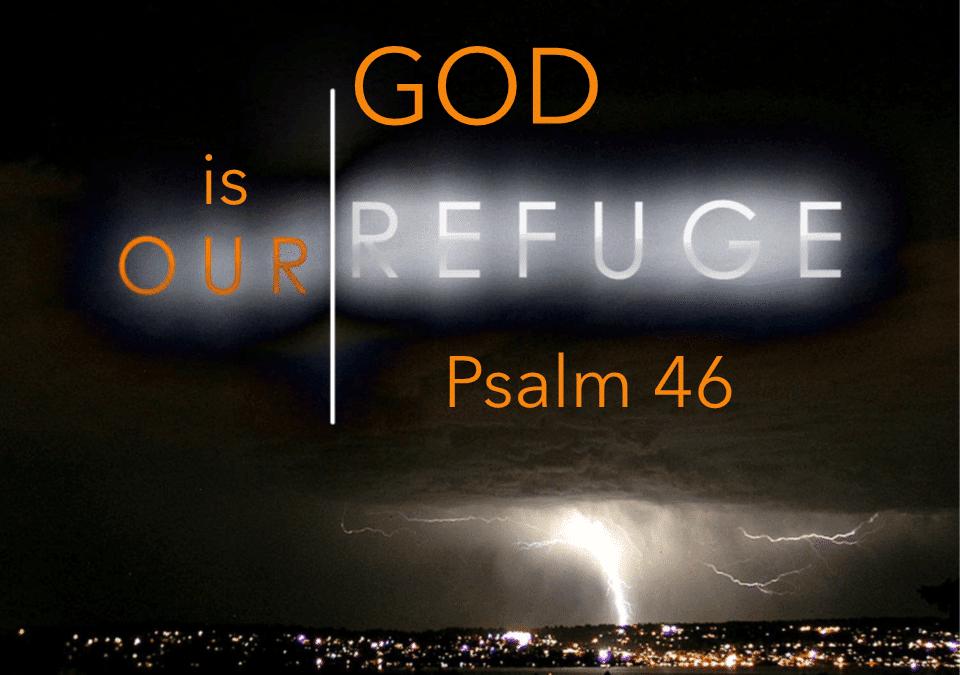 God is our Refuge – Psalm 46